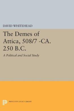 The Demes of Attica, 508/7 -ca. 250 B.C.: A Political and Social Study