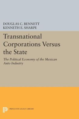 Transnational Corporations versus the State: The Political Economy of the Mexican Auto Industry
