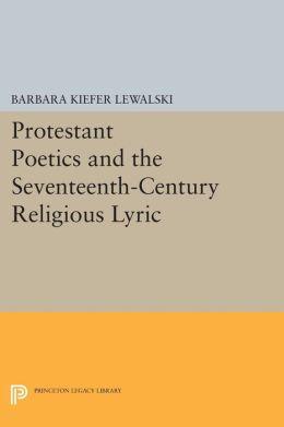 Protestant Poetics and the Seventeenth-Century Religious Lyric