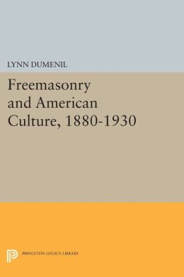 Freemasonry and American Culture, 1880-1930