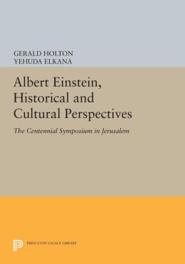 Albert Einstein, Historical and Cultural Perspectives: The Centennial Symposium in Jerusalem