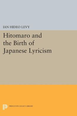 Hitomaro and the Birth of Japanese Lyricism