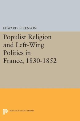 Populist Religion and Left-Wing Politics in France, 1830-1852