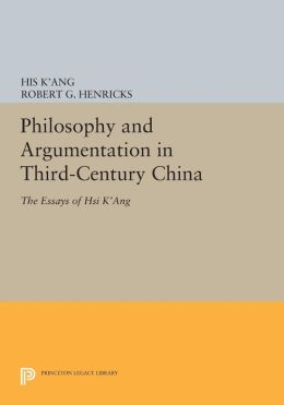 Philosophy and Argumentation in Third-Century China: The Essays of Hsi K'ang