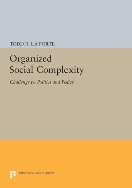 Organized Social Complexity: Challenge to Politics and Policy