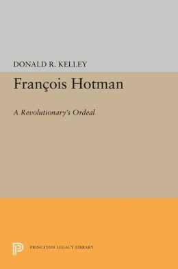 Francois Hotman: A Revolutionary's Ordeal