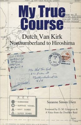 My True Course: Dutch Van Kirk Northumberland to Hiroshima