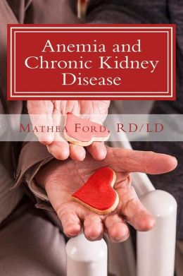 Anemia and Chronic Kidney Disease: Signs, Symptoms, and Treatment for Anemia in Kidney Failure