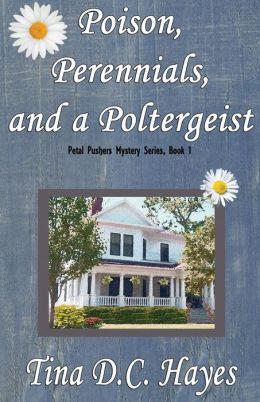 Poison, Perennials, and a Poltergeist