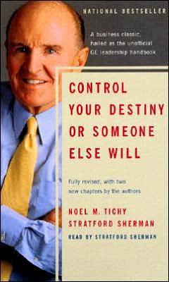 control your destiny or someone else Get this from a library control your destiny or someone else will : how jack welch is making general electric the world's most competitive corporation [noel m tichy.