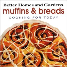 Better Homes and Gardens Cooking for Today: Muffins and Breads