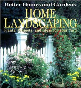 Home Landscaping: Plants, Projects and Ideas for Your Yard