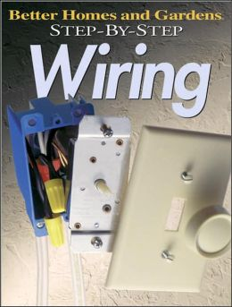 Step-by-Step Wiring (Better Homes and Gardens Step by Step)