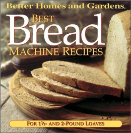 Best Bread Machine Recipes: For One-&-A-Half and Two Pound Loaf Machines