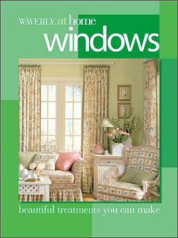 Windows: Beautiful Treatments You Can Make (Waverly at Home Series)