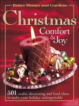 Christmas Comfort and Joy: 501 Crafts, Decorating and Food Ideas to Make Your Holiday Unforgettable