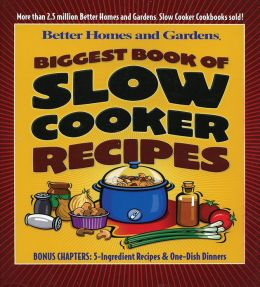 Biggest Book of Slow Cooker Recipes (Better Homes and Gardens Series)