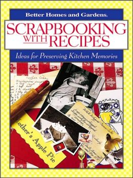 Scrapbooking with Recipes: Ideas for Making Keepsake Cookbooks