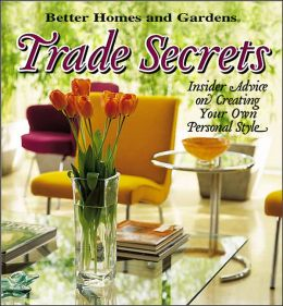 Trade Secrets: Decorating Ideas from Trendsetting Stylemakers