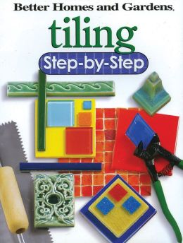 Tiling Step-by-Step (Better Homes and Gardens)