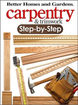 Carpentry & Trimwork Step-by-Step
