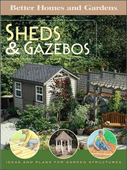 Sheds and Gazebos: Ideas and Plans for Garden Structures
