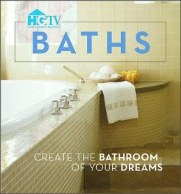 Baths: Create the Bathroom of Your Dreams