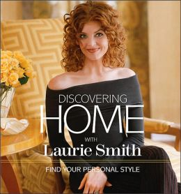 Discovering Home with Laurie Smith: Find Your Personal Style