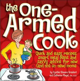 One-Armed Cook: A Kitchen Survival Guide for New Parents