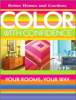 Color with Confidence: Your Rooms, Your Way (Better Homes and Gardens)