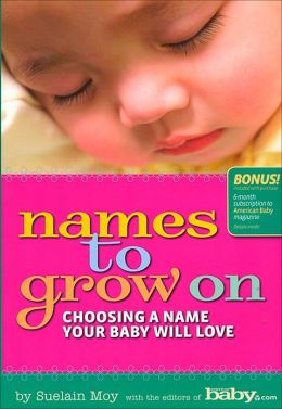 Names to Grow On: Choosing a Name Your Baby Will Love
