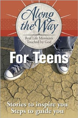 Along the Way for Teens: Real Life Moments Touched by God