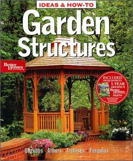 Ideas & How-To: Garden Structures (Better Homes and Gardens)