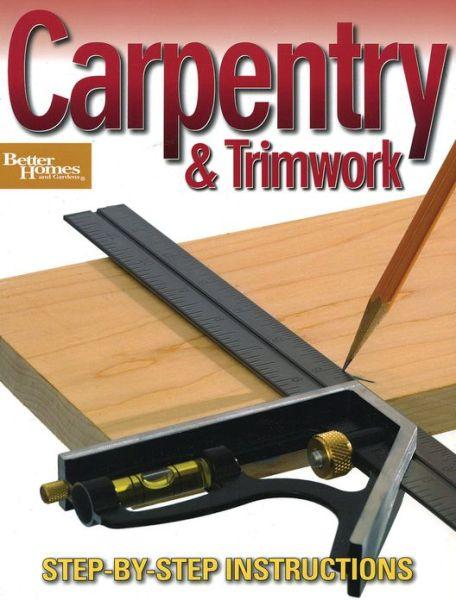 Carpentry & Trimwork (Better Homes and Gardens) (Better Homes & Gardens Do It Yourself), Better Homes and Gardens