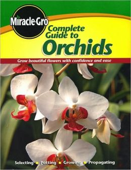 Complete Guide to Orchids: Grow Beautiful Flowers with Confidence and Ease