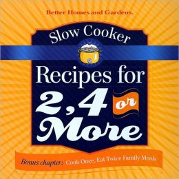 Better Homes and Gardens Slow Cooker Recipes for 2, 4 or More