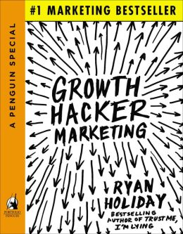 Growth Hacker Marketing: A Primer on the Future of PR, Marketing, and Advertising (APenguin Special from Portfolio)