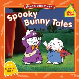 Spooky Bunny Tales (Max and Ruby Series)