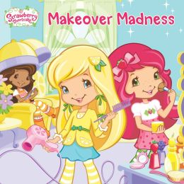 Makeover Madness (Strawberry Shortcake Series)