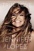 Book Cover Image. Title: True Love, Author: Jennifer Lopez