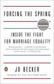 Book Cover Image. Title: Forcing the Spring:  Inside the Fight for Marriage Equality, Author: Jo Becker