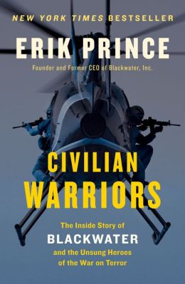 Civilian Warriors: The Inside Story of Blackwater and the Unsung Heroes of theWar on Terror