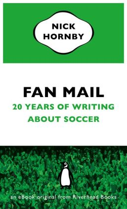 Fan Mail: Twenty Years of Writing About Soccer (an eBook original from Riverhead Books)