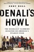 Book Cover Image. Title: Denali's Howl:  The Deadliest Climbing Disaster on America's Wildest Peak, Author: Andy Hall