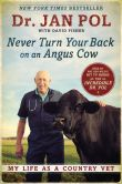 Book Cover Image. Title: Never Turn Your Back on an Angus Cow:  My Life as a Country Vet, Author: Dr. Jan Pol