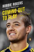 Book Cover Image. Title: Coming Out to Play, Author: Robbie Rogers