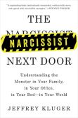 Book Cover Image. Title: The Narcissist Next Door:  Understanding the Monster in Your Family, in Your Office, in Your Bed-in Your World, Author: Jeffrey Kluger