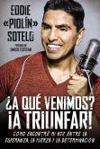 """Book Cover Image. Title: A qu� venimos? A triunfar!:  C�mo encontr� mi voz entre la esperanza, la fuerza y la determinaci�n, Author: Eddie """"Piolin"""" Sotelo"""