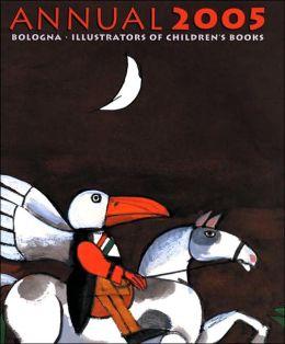 Bologna Annual 2005: Illustrators of Children's Books