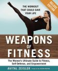 Book Cover Image. Title: Weapons of Fitness Deluxe:  The Women's Ultimate Guide to Fitness, Self-Defense, and Empowerment (Enhanced Edition), Author: Avital Zeisler